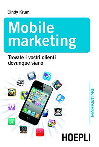 Download Mobile marketing: Trovare i vostri clienti dovunque siano (Marketing e management) (Italian Edition) Pdf