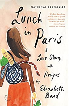 Lunch in Paris: A Love Story, with Recipes by [Bard, Elizabeth]