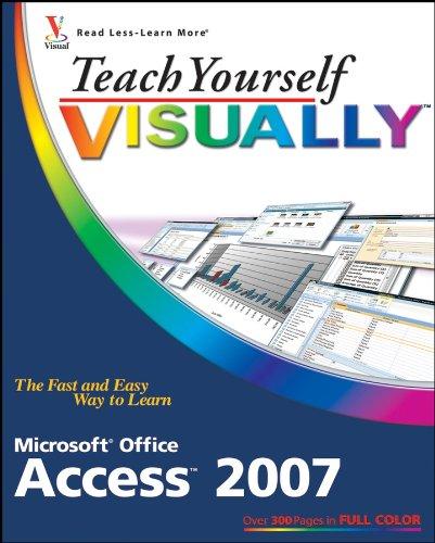 Teach Yourself Visually Microsoft Office Access 2007 (Microsoft Office Access 2007)