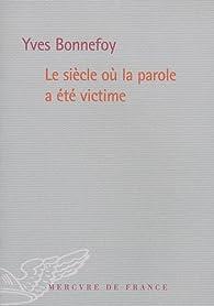 Le siècle où la parole a été victime par Yves Bonnefoy