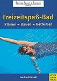 Freizeitspaß-Bad. Planen, Bauen, Betreiben (Edition Sport & Freizeit)