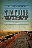Stations West: A Novel (Yellow Shoe Fiction)