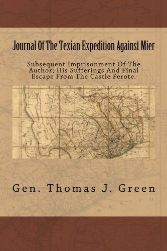 Journal Of The Texian Expedition Against Mier: Subsequent Imprisonment Of The Author; His Sufferings And Final Escape From The Castle Perote.