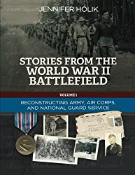 Stories from the World War II Battlefield: Navigating Army, Air Corps, and National Guard Service Records (Volume 1)