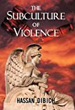The Subculture of Violence, Hassan Dibich, 1450257941