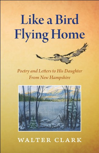 Like a Bird Flying Home: Poetry and Letters to His Daughter From New Hampshire