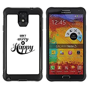 All-Round Hybrid Rubber Case Hard Cover Protective Accessory Compatible with SAMSUNG GALAXY NOTE 3 - don't worry be happy quote black white