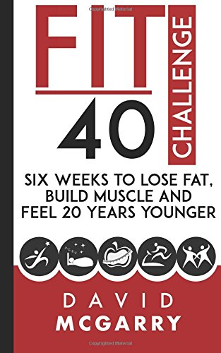 Fit Over 40 Challenge: Six Weeks to Lose Fat, Build Muscle and Feel 20 Years Younger pdf epub