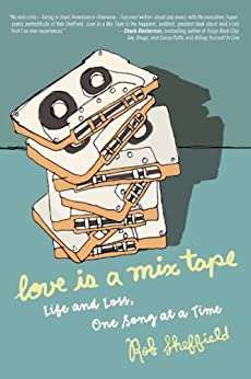 Love Is a Mix Tape: Life and Loss, One Song at a Time by [Sheffield, Rob]