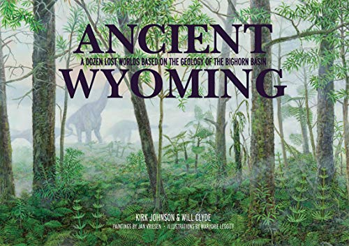 Bighorn Wyoming - Ancient Wyoming: A Dozen Lost Worlds Based on the Geology of the Bighorn Basin