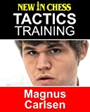 Tactics Training - Magnus Carlsen: How to improve your Chess with Magnus Carlsen and become a Chess Tactics Master