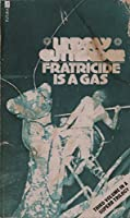 Fratricide is a Gas