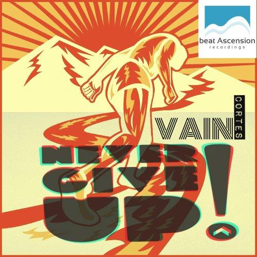 Amazon.com: Never Give Up (Original Mix): Vain Cortes: MP3 Downloads