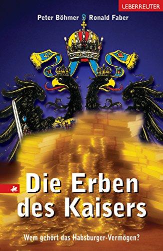 Die Erben des Kaisers: Wem gehört das Habsburger-Vermögen? Gebundenes Buch – 1. Juli 2003 Peter Böhmer Ronald Faber Wirtschaftsverlag Ueberreuter 3800070294