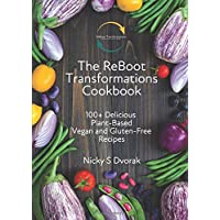 The ReBoot Transformations Cookbook: 100+ Delicious Plant-Based Vegan & Gluten-Free Recipes