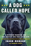 img - for A Dog Called Hope: A Wounded Warrior and the Service Dog Who Saved Him book / textbook / text book