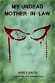 My Undead Mother-in-law: The Family Zombie With Anger Management Issues (Life After Life Chronicles Book 2) by [Zach, Andy]