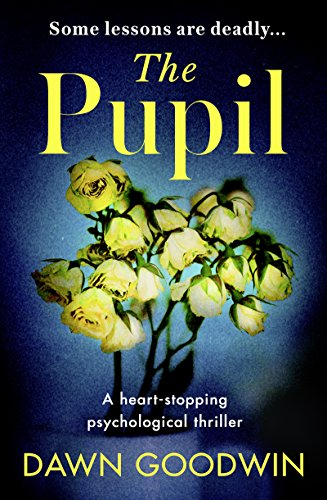The Pupil: An unforgettable psychological thriller with a shocking twist perfect for summer 2018 -