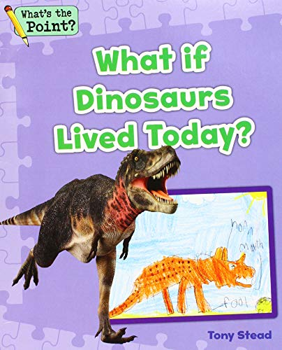 What If Dinosaurs Lived Today? (What's the Point? Reading and Writing Expository Text) by Capstone Classroom