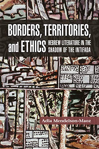 Borders, Territories, and Ethics: Hebrew Literature in the Shadow of the Intifada (Shofar Supplements in Jewish Studies) (Intifada In The West Bank And Gaza Strip)