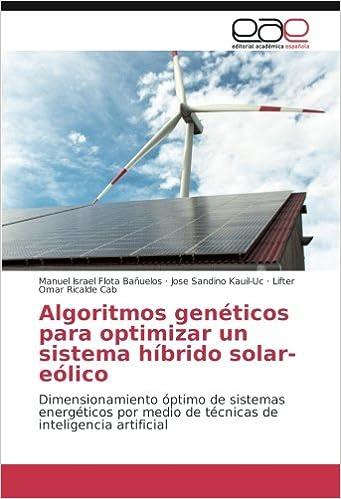 Algoritmos genéticos para optimizar un sistema híbrido solar-eólico: Dimensionamiento óptimo de sistemas energéticos por medio de técnicas de inteligencia artificial