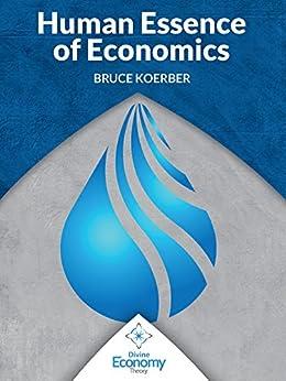The Human Essence of Economics (English Edition) de [Koerber, Bruce]