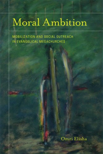 Moral Ambition: Mobilization and Social Outreach in Evangelical Megachurches (The Anthropology of Christianity)