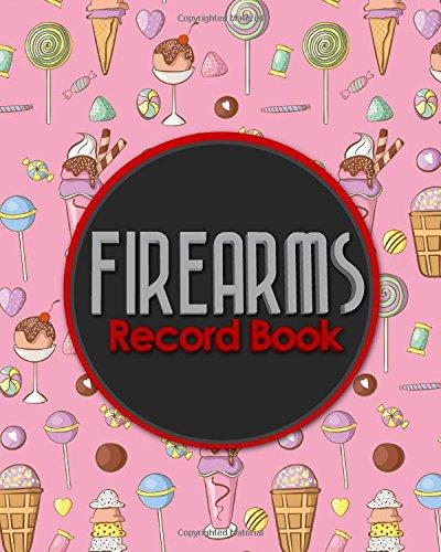 Firearms Record Book: ATF Bound Book, Gun Inventory, FFL A&D Book, Firearms Record Book, Cute Ice Cream & Lollipop Cover (Firearms Record Books) (Volume 30)