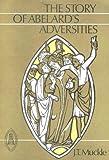 The Story of Abelard's Adversities, Abélard, Peter, 088844253X