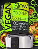 Vegan Slow Cooker Cookbook: 100 Amazing Vegan Slow Cooker Recipes