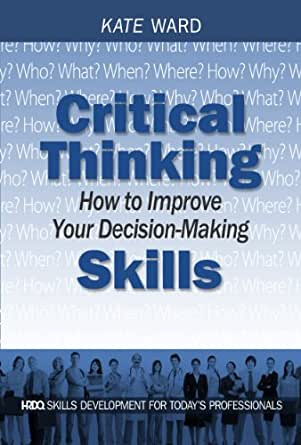 improving your critical thinking skills Describe critical thinking and clinical reasoning in the context of your practice identify characteristics and skills that demonstrate critical thinking.