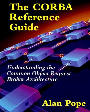 The CORBA Reference Guide: Understanding the Common Object Request Broker Architecture Paperback – January 1, 1998