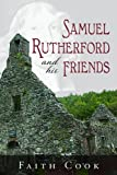 Samuel Rutherford and His Friends, Faith Cook, 1848711972