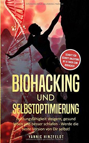 biohacking-und-selbstoptimierung-leistungsfhigkeit-steigern-gesund-leben-und-besser-schlafen-werde-die-beste-version-von-dir-selbst-schritt-fr-schritt-anleitung-in-14-tagen-zum-biohacker