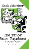 The Tenor Wore Tapshoes by Mark Schweizer front cover