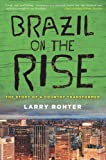 Brazil on the Rise: The Story of a Country Transformed, Larry Rohter, 0230120733