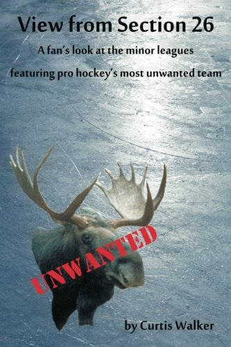 Read Online View from Section 26: A fan's look at the minor leagues featuring pro hockey's most unwanted team pdf epub
