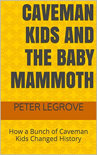 Caveman Kids and the Baby Mammoth: How a Bunch of Caveman Kids Changed History -