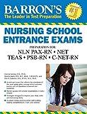 Barron's Nursing School Entrance Exams, 5th Edition: HESI A2  /  NET / NLN PAX-RN / PSB-RN / RNEE /TEAS