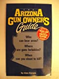 The Arizona Gun Owner's Guide, Korwin, Alan, 0962195839