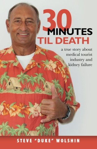 Read Online 30 minutes til death: a true story about medical tourist industry and kidney failure (Volume 1) pdf epub