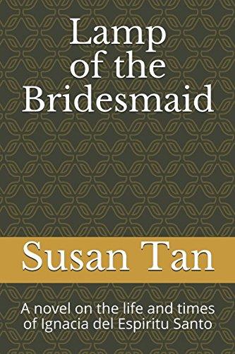 Lamp of the Bridesmaid: A novel on the life and times of Ignacia del Espiritu Santo