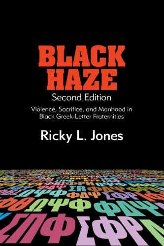Black Haze, Second Edition: Violence, Sacrifice, and Manhood in Black Greek-Letter Fraternities (SUNY series in African American Studies)