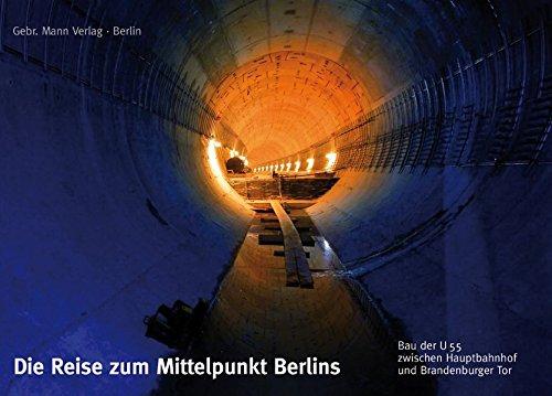 Die Reise zum Mittelpunkt Berlins: Bau der U55 zwischen Hauptbahnhof und Brandenburger Tor