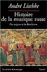 Histoire de la musique russe : Des origines à la Révolution par Lischke