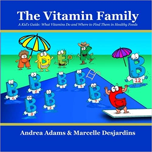 The Vitamin Family: A Kid's Guide: What Vitamins Do and Where to Find Them in Healthy Foods