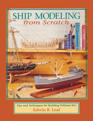 Ship Modeling from Scratch: Tips and Techniques for Building Without Kits (Modeling Ships)