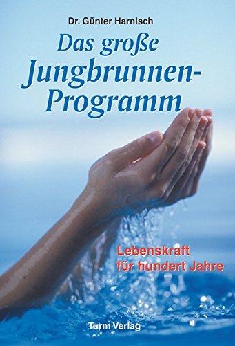 Das große Jungbrunnen-Programm: Lebenskraft für hundert Jahre