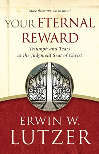 Christs Tears - Your Eternal Reward: Triumph and Tears at the Judgment Seat of Christ