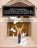 IELTS Vocabulary: IELTS Words for the IELTS for Academic Purposes English Test, Ielts Success IELTS Success Associates, 1495461750